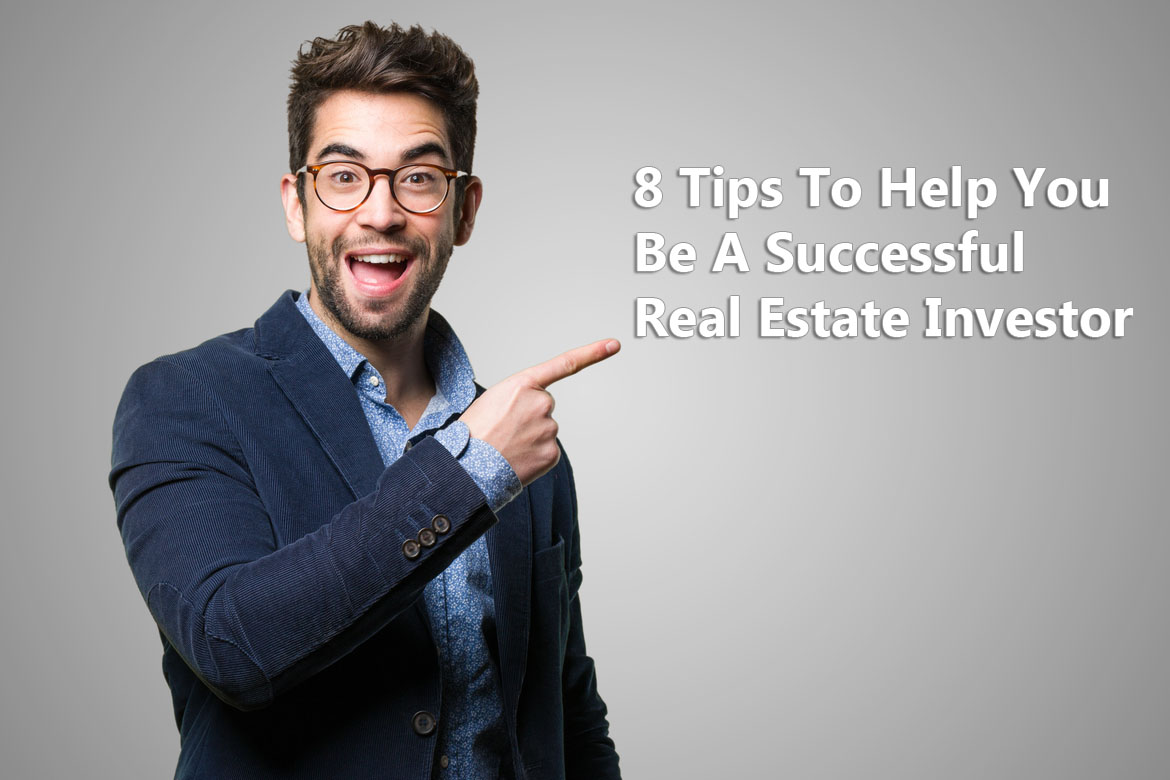 8 Tips To Help You Be A Successful Real Estate Investor